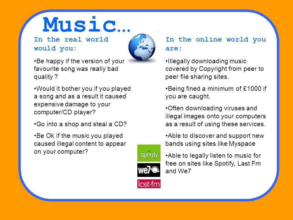 Music… In the real world would you: Be happy if the version of your favourite song was really bad quality .