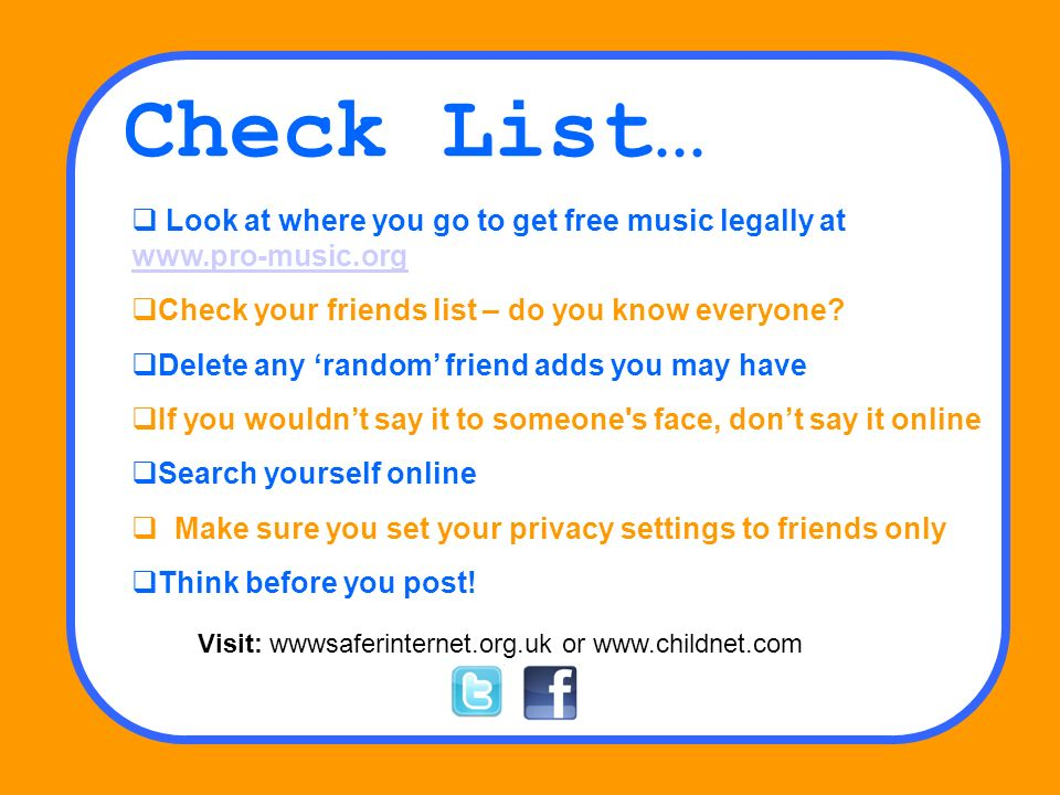 Check List… Look at where you go to get free music legally at www.pro-music.org www.pro-music.org Check your friends list – do you know everyone? Dele