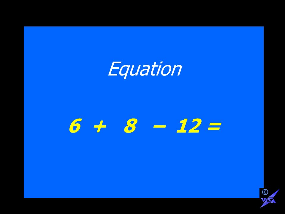 Equation 6 + 8 – 12 = ©