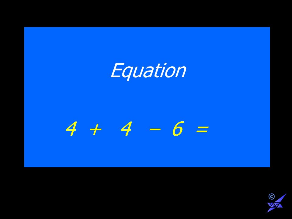 Equation 4 + 4 – 6 = ©