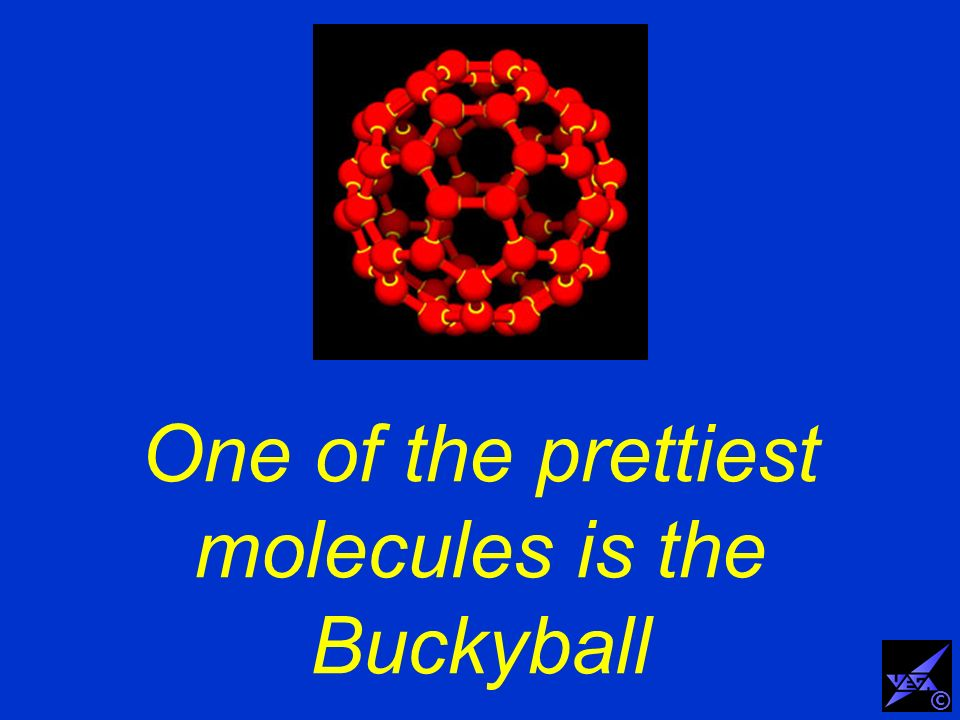 One of the prettiest molecules is the Buckyball ©