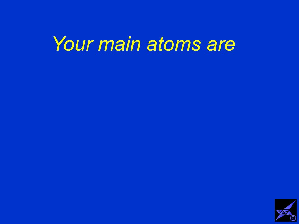 Your main atoms are ©