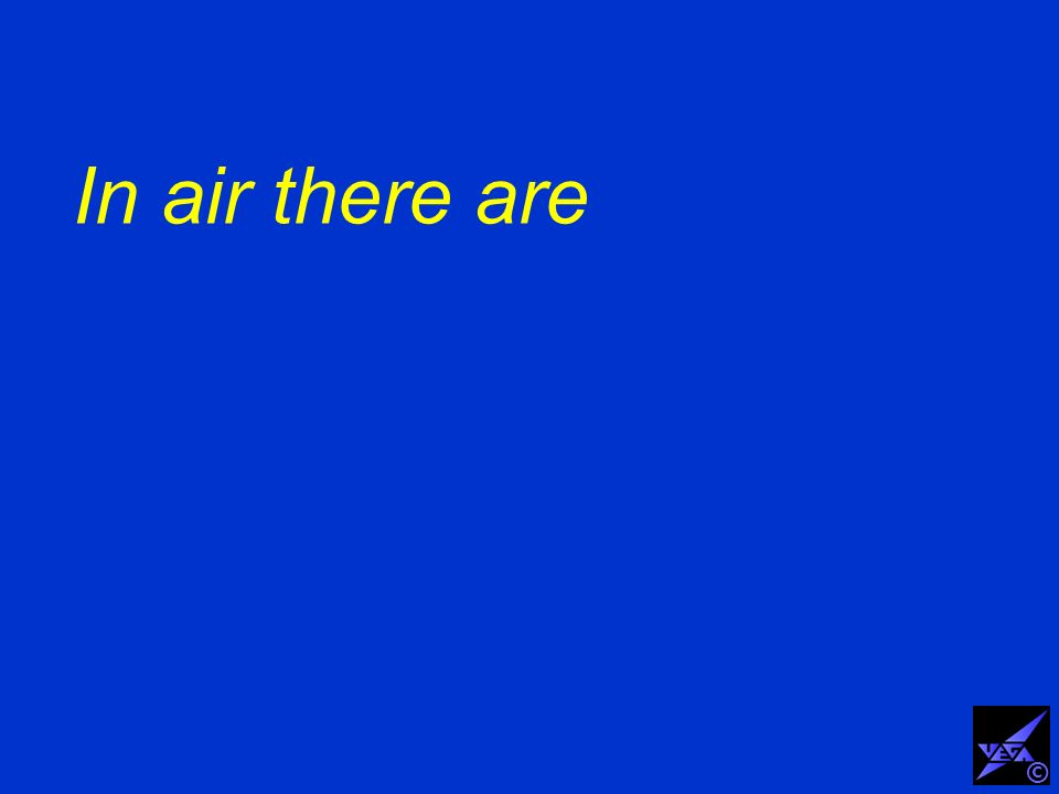 In air there are ©