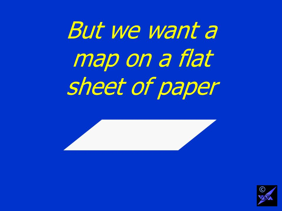 But we want a map on a flat sheet of paper ©
