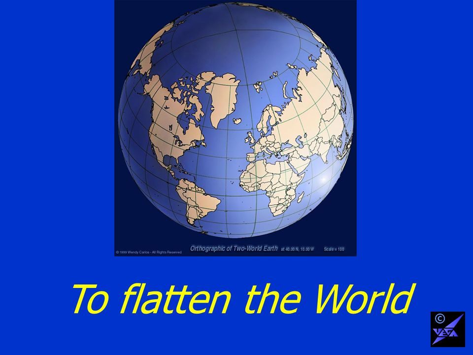 To flatten the World ©