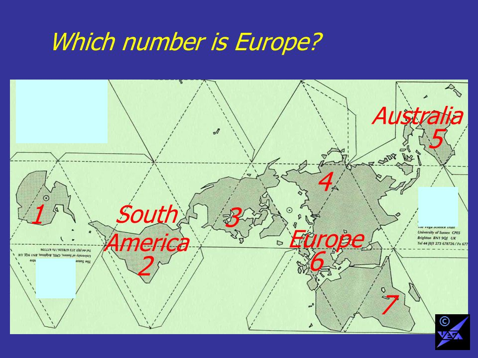 Which number is Europe? 1 2 3 4 6 5 7 South America Australia Europe ©