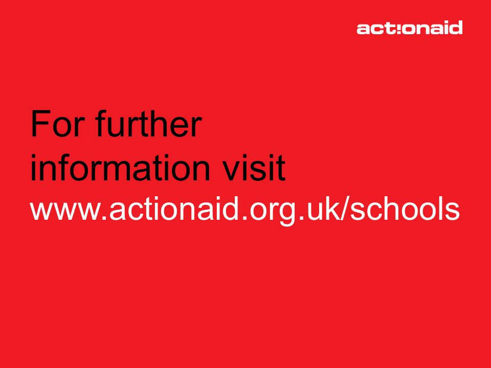 For further information visit www.actionaid.org.uk/schools