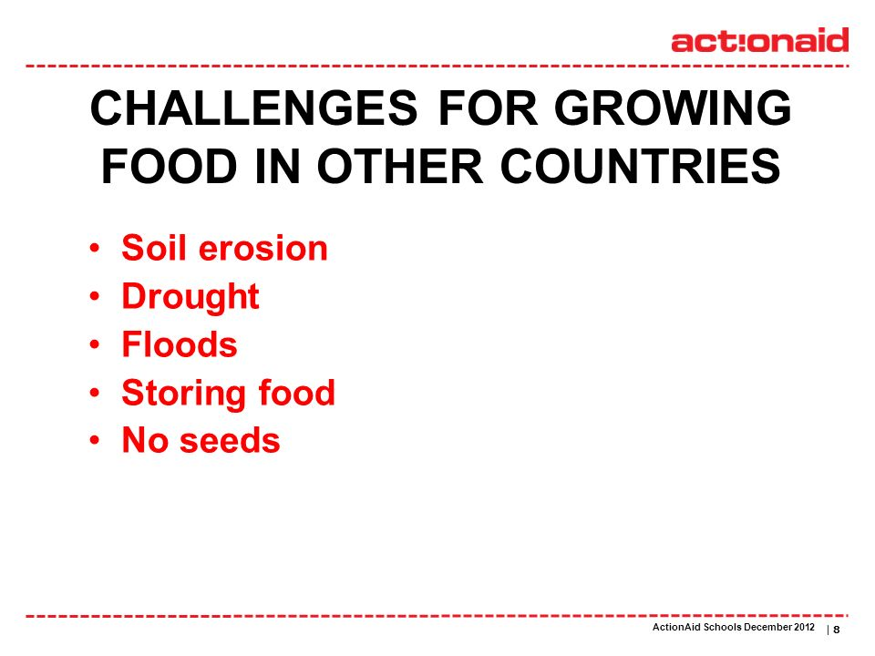 ActionAid schools | DATE | 8 CHALLENGES FOR GROWING FOOD IN OTHER COUNTRIES Soil erosion Drought Floods Storing food No seeds ActionAid Schools Decemb