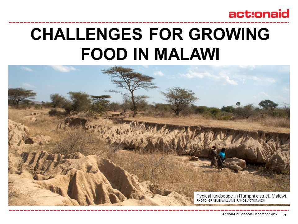 ActionAid schools | DATE | 9 Typical landscape in Rumphi district, Malawi. PHOTO: GRAEME WILLIAMS/PANOS/ACTIONAID0 CHALLENGES FOR GROWING FOOD IN MALA