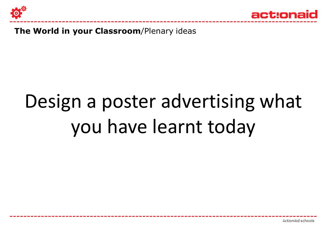 ActionAid schools Design a poster advertising what you have learnt today