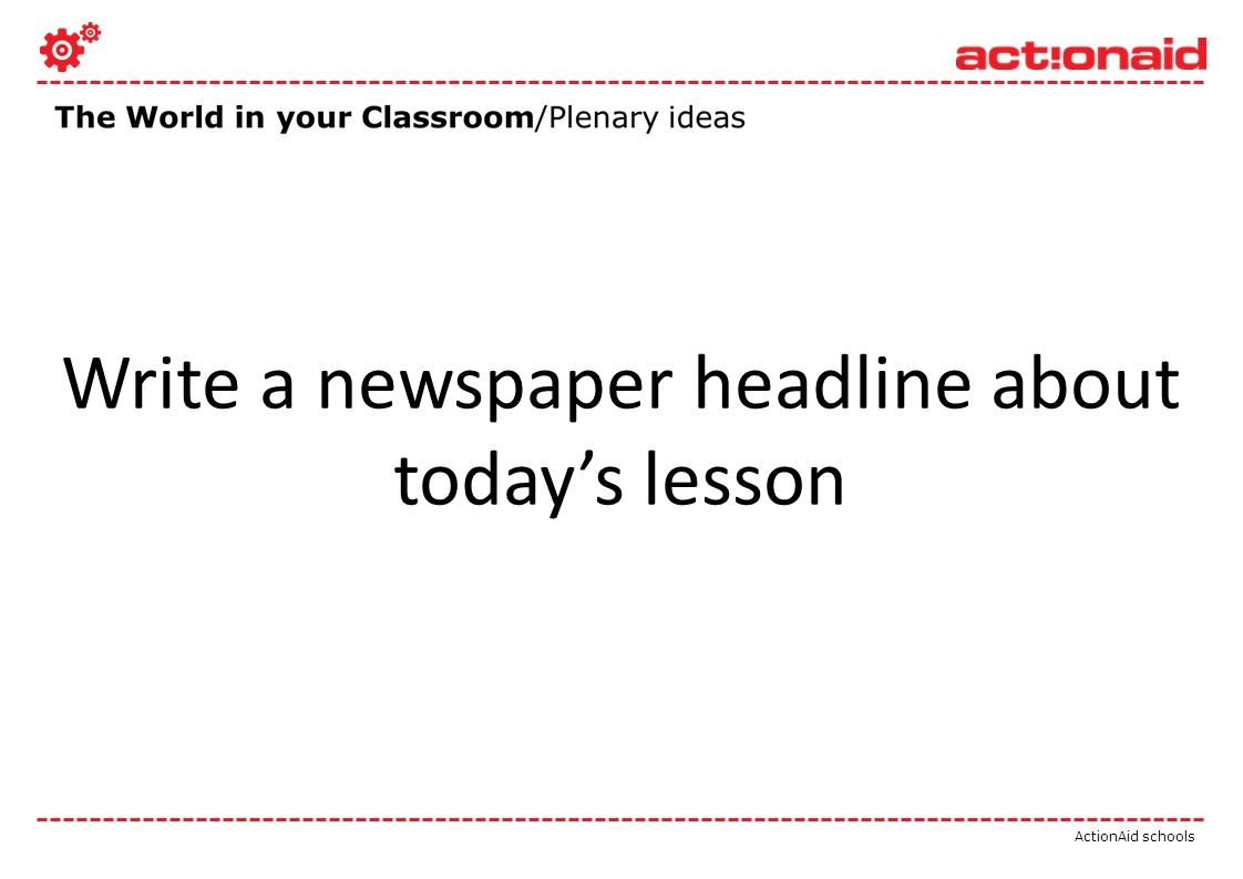 ActionAid schools Write a newspaper headline about todays lesson