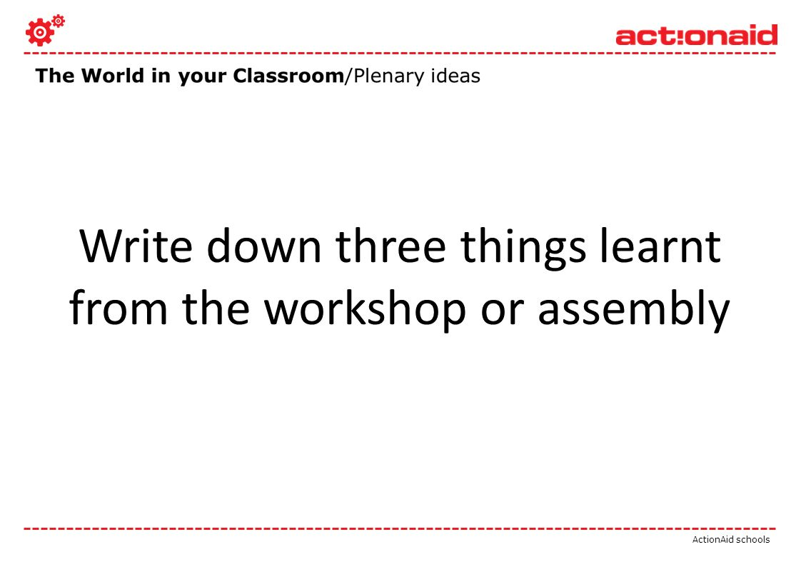 ActionAid schools Write down three things learnt from the workshop or assembly