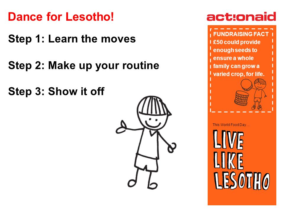 This World Food Day… Step 1: Learn the moves Step 2: Make up your routine Step 3: Show it off Dance for Lesotho.