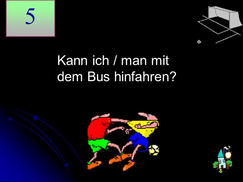 Kann ich / man mit dem Bus hinfahren? 5