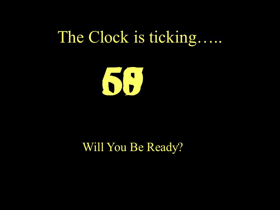 The Clock is ticking….. 60595857 Will You Be Ready?
