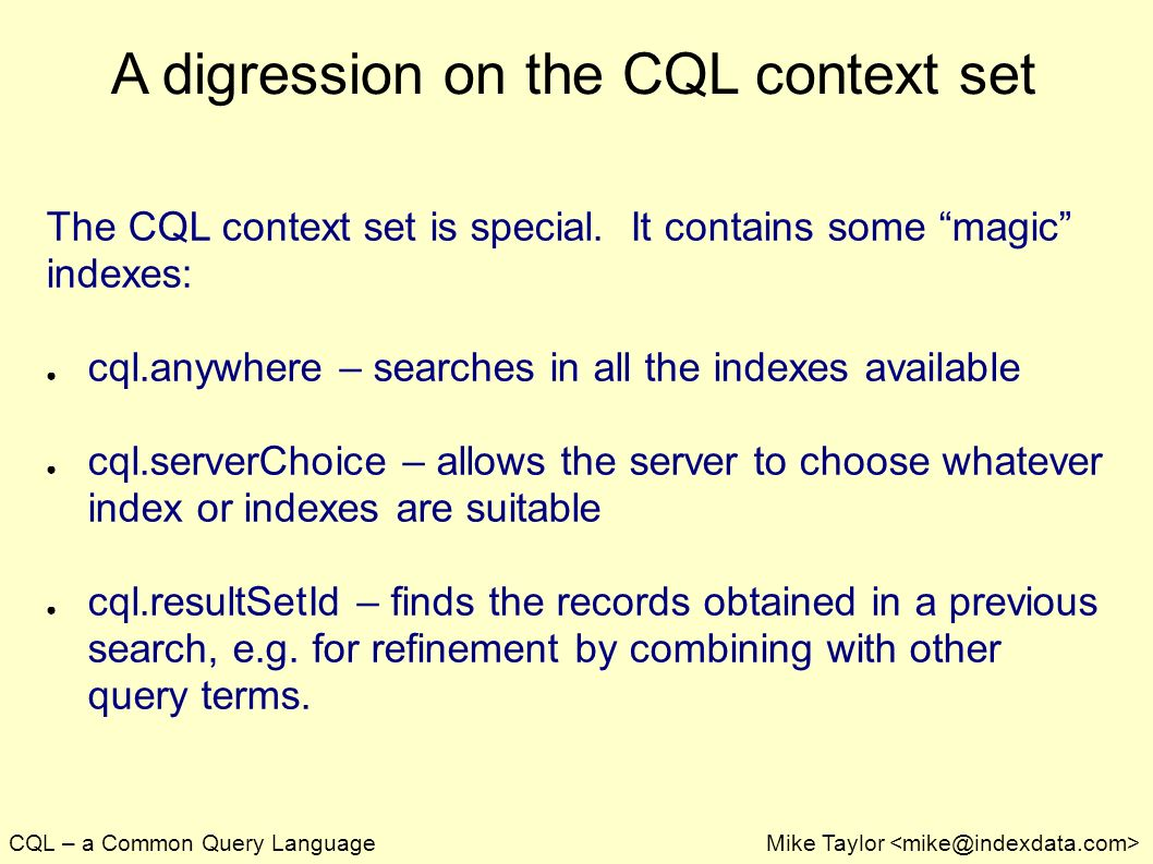 CQL – a Common Query LanguageMike Taylor A digression on the CQL context set The CQL context set is special.