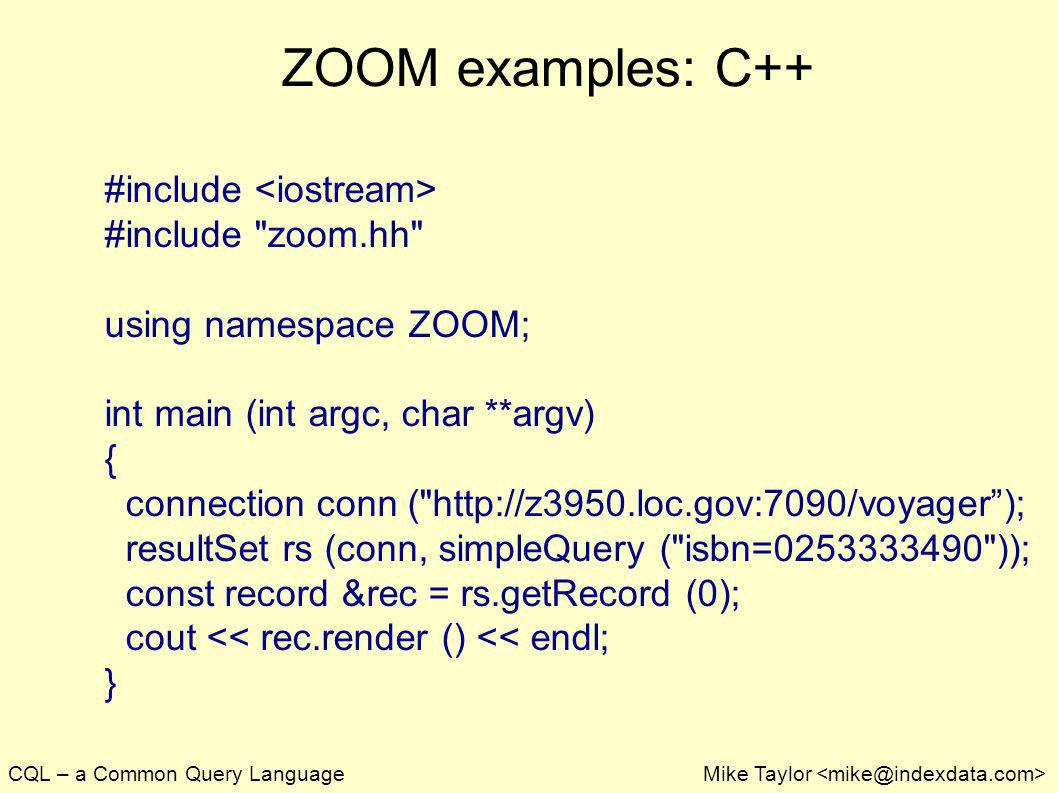 CQL – a Common Query LanguageMike Taylor ZOOM examples: C++ #include #include