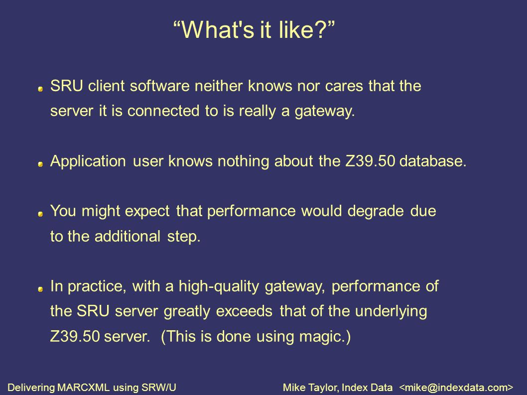 Delivering MARCXML using SRW/UMike Taylor, Index Data What s it like.