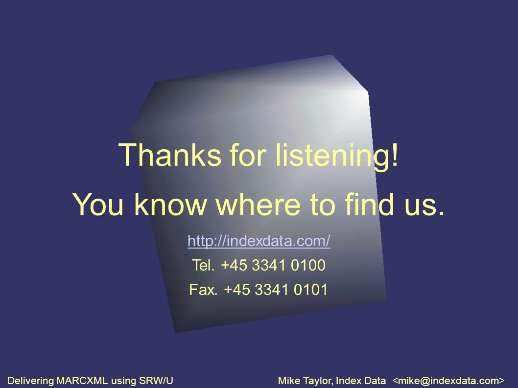 Thanks for listening. You know where to find us. http://indexdata.com/ Tel.