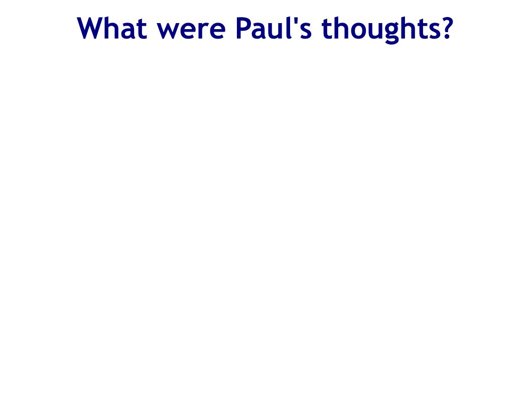 What were Paul s thoughts