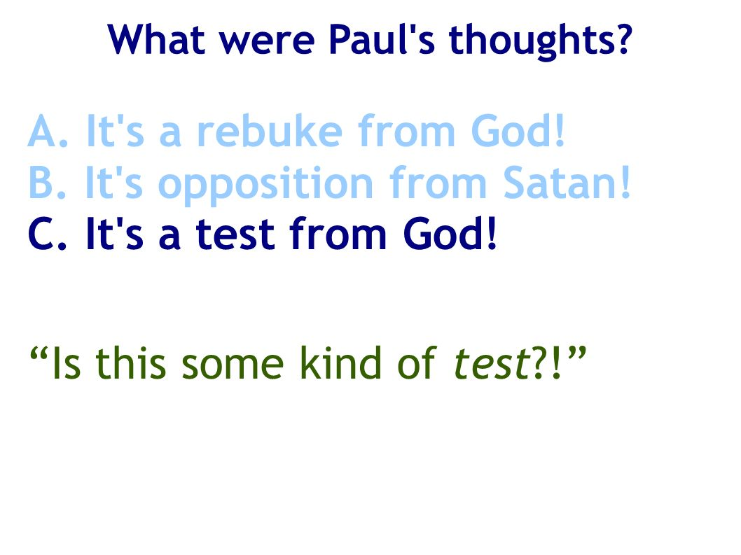What were Paul's thoughts? A. It's a rebuke from God! B. It's opposition from Satan! C. It's a test from God! Is this some kind of test?!