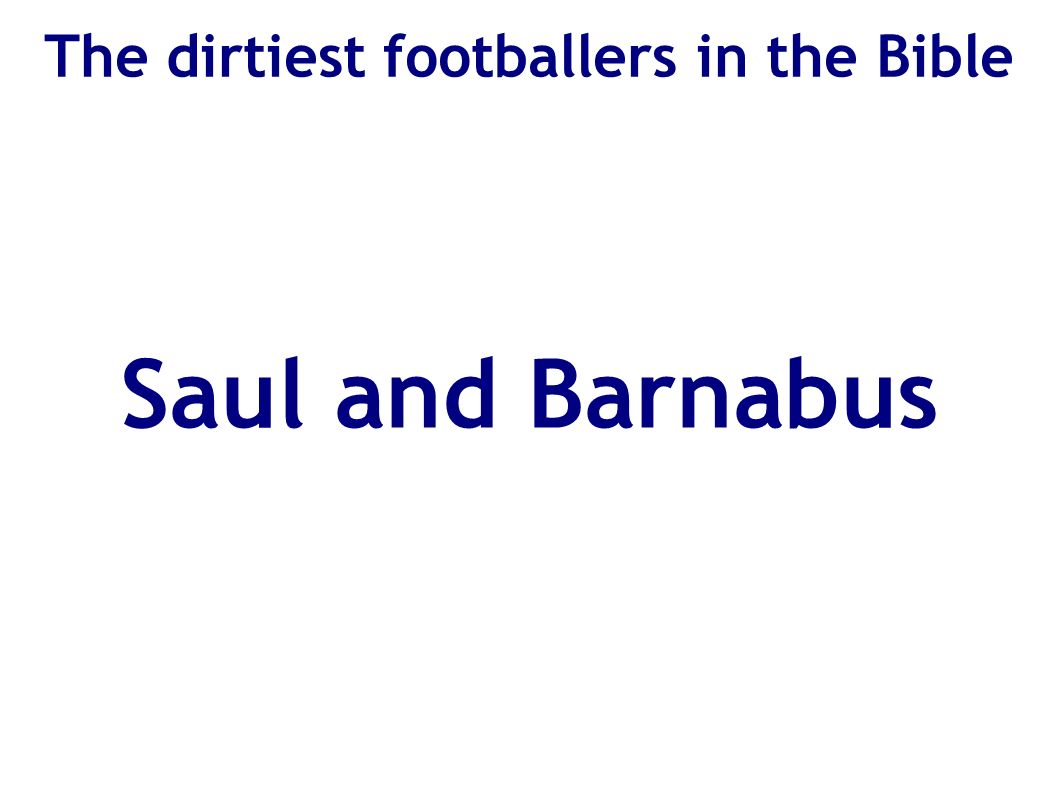 The dirtiest footballers in the Bible Saul and Barnabus