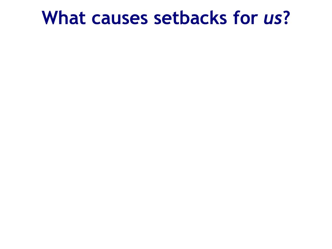 What causes setbacks for us