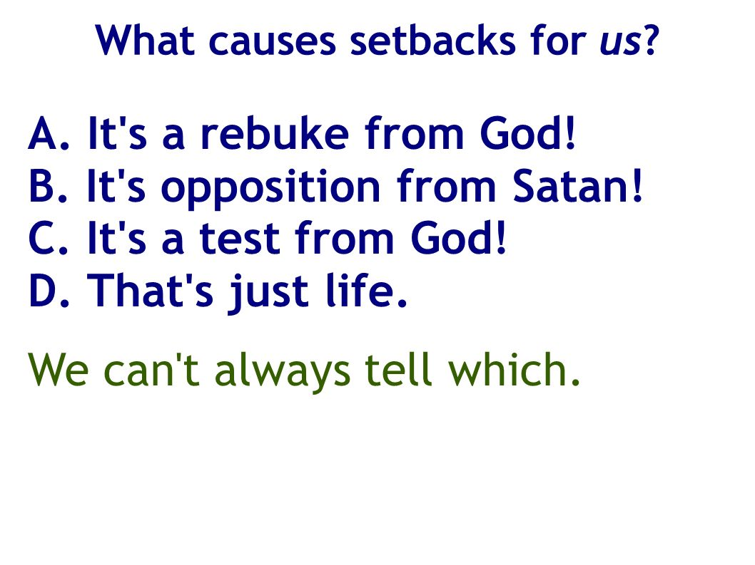 A. It's a rebuke from God! B. It's opposition from Satan! C. It's a test from God! D. That's just life. We can't always tell which.
