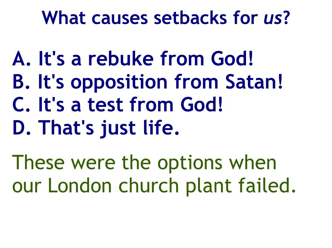 What causes setbacks for us? A. It's a rebuke from God! B. It's opposition from Satan! C. It's a test from God! D. That's just life. These were the op