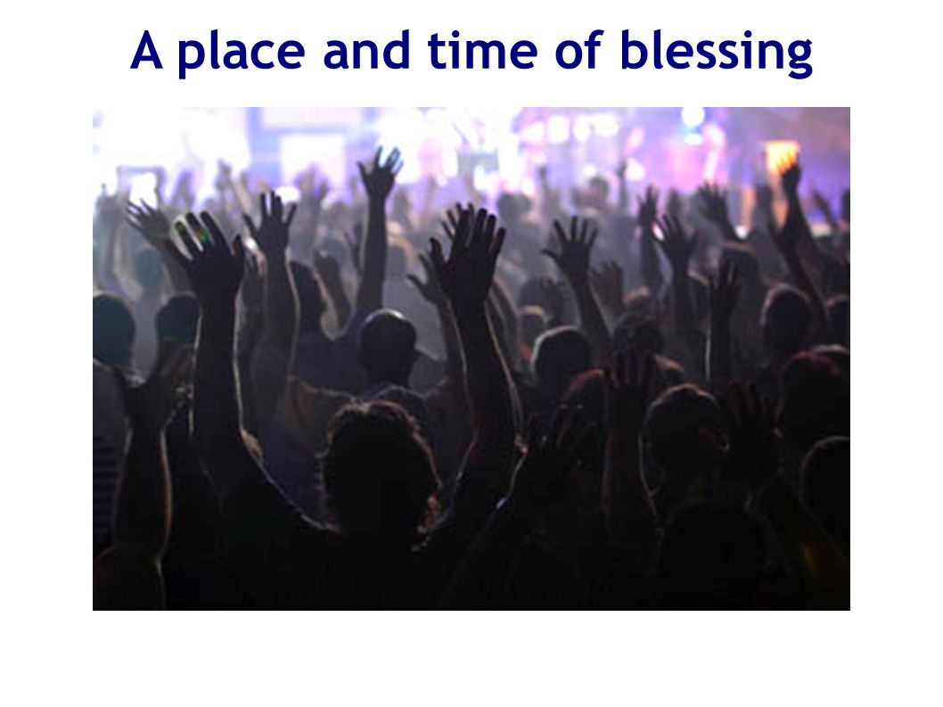 A place and time of blessing