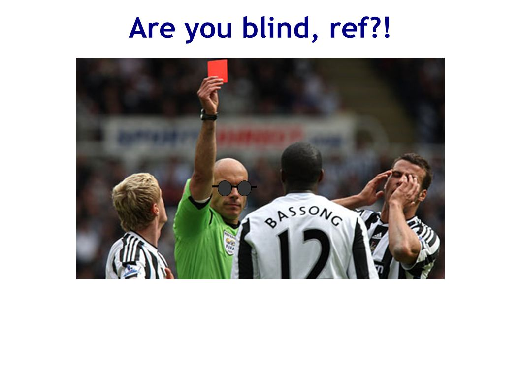 Are you blind, ref?!