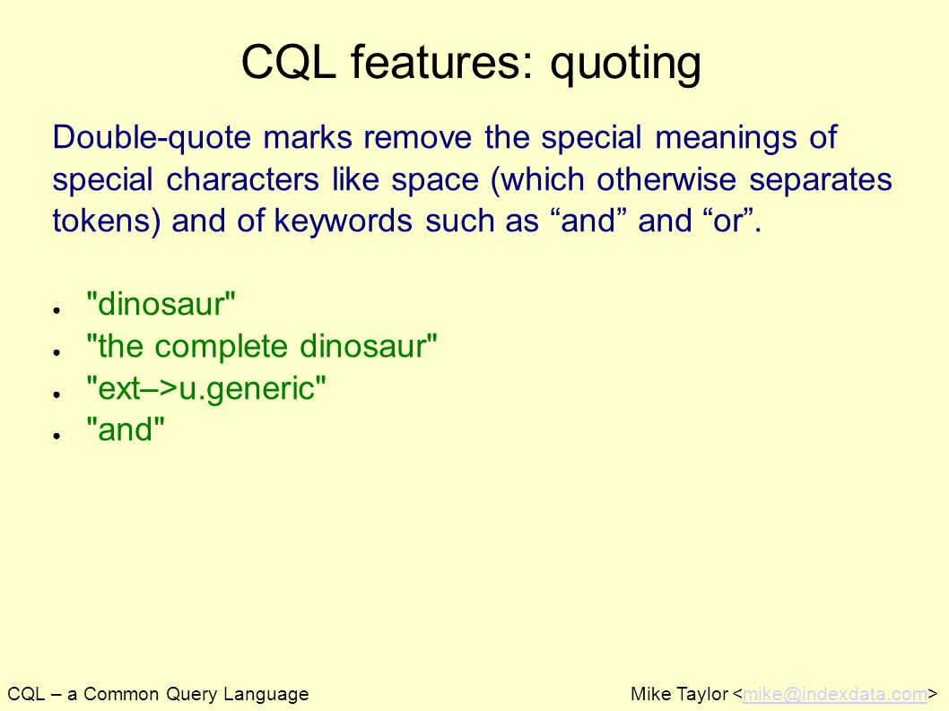 CQL – a Common Query LanguageMike Taylor mike@indexdata.com CQL features: quoting Double-quote marks remove the special meanings of special characters