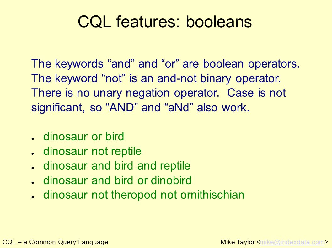 CQL – a Common Query LanguageMike Taylor mike@indexdata.com CQL features: booleans The keywords and and or are boolean operators. The keyword not is a