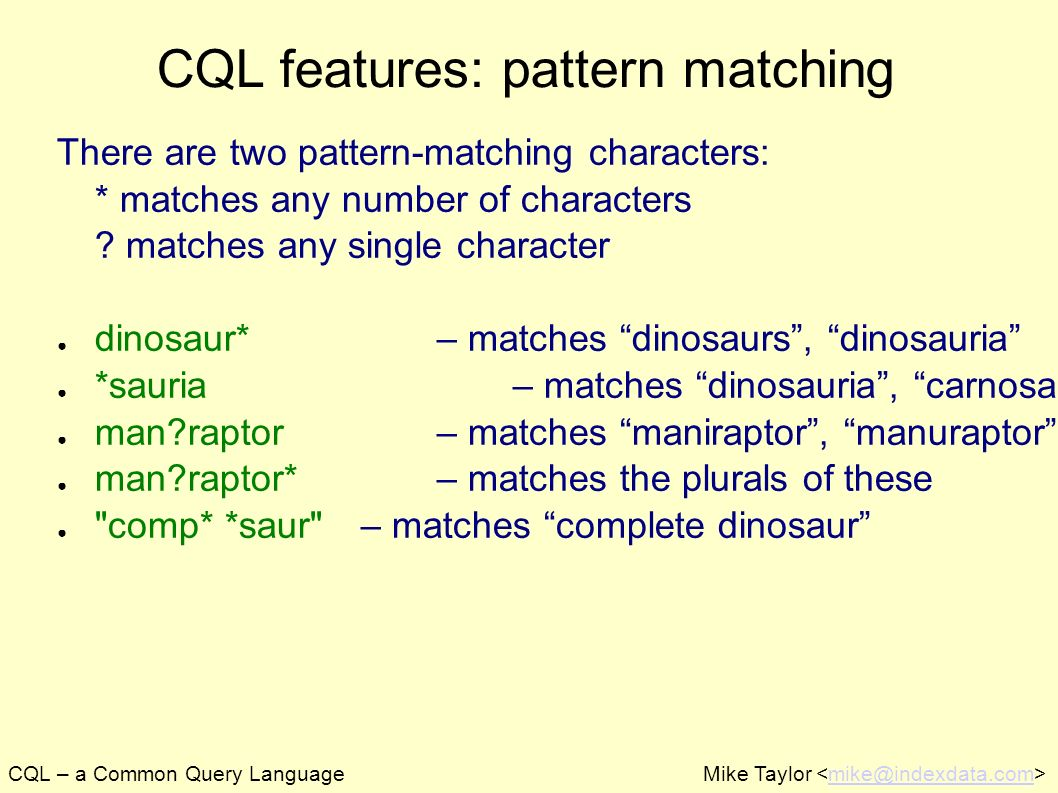 CQL – a Common Query LanguageMike Taylor mike@indexdata.com CQL features: pattern matching There are two pattern-matching characters: * matches any nu