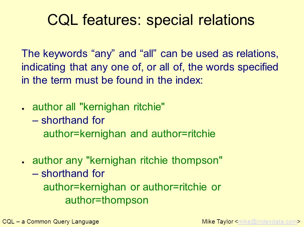 CQL – a Common Query LanguageMike Taylor mike@indexdata.com CQL features: special relations The keywords any and all can be used as relations, indicat