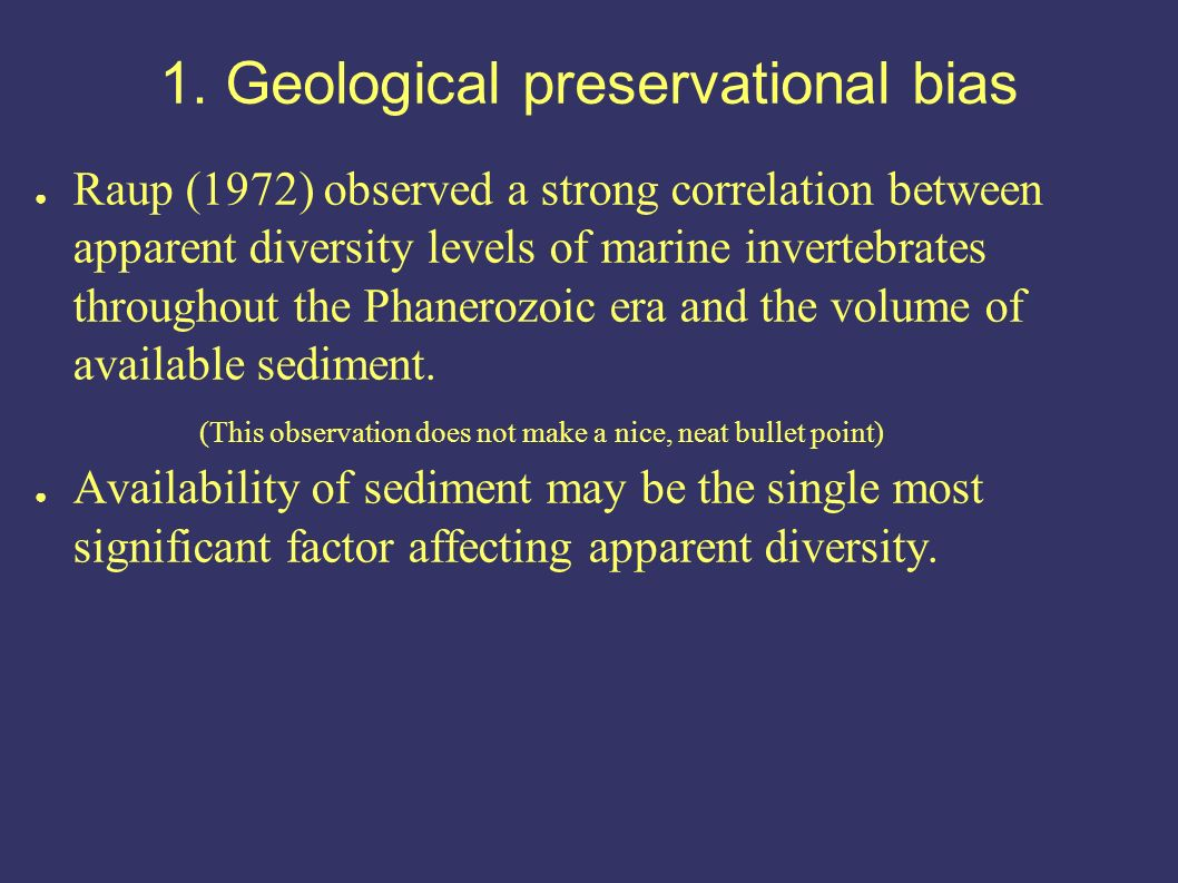 Raup (1972) observed a strong correlation between apparent diversity levels of marine invertebrates throughout the Phanerozoic era and the volume of available sediment.
