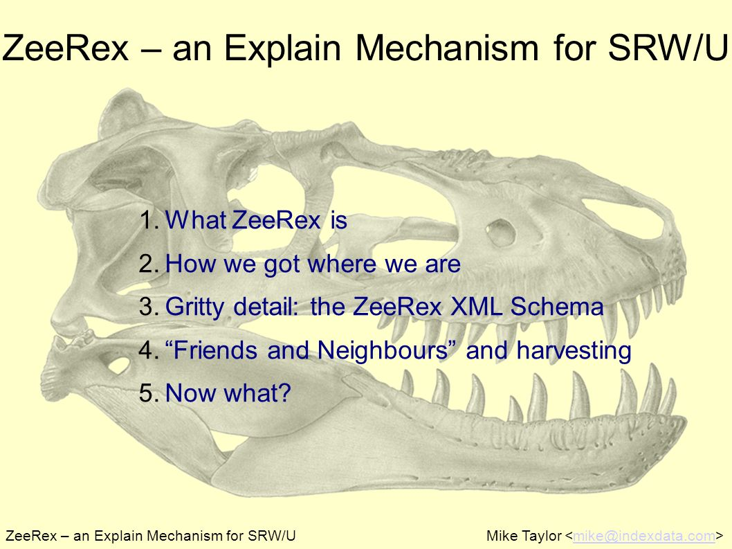 ZeeRex – an Explain Mechanism for SRW/UMike Taylor mike@indexdata.com ZeeRex – an Explain Mechanism for SRW/U 1.