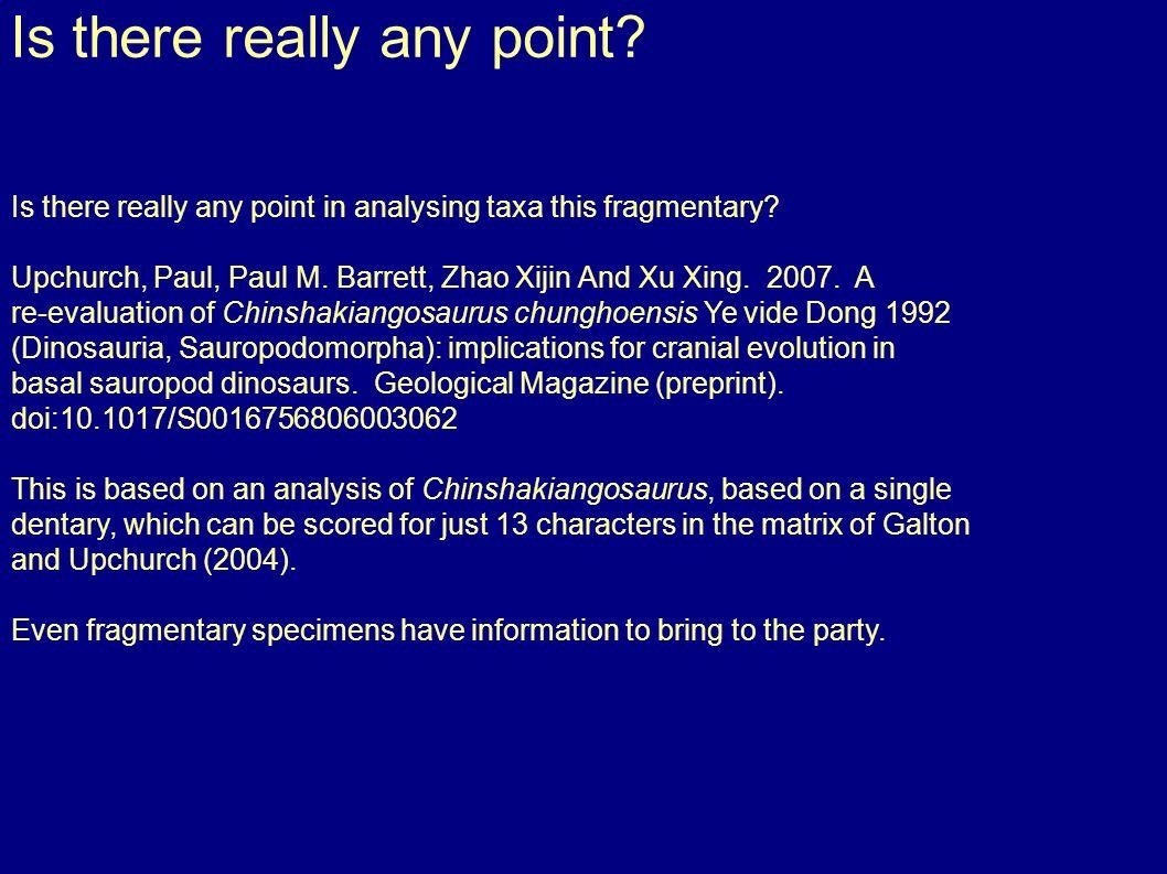 Is there really any point. Is there really any point in analysing taxa this fragmentary.
