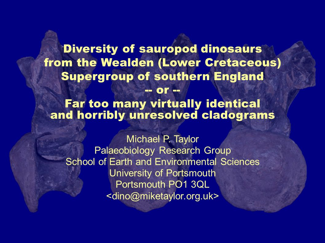 Diversity of sauropod dinosaurs from the Wealden (Lower Cretaceous) Supergroup of southern England -- or -- Far too many virtually identical and horribly unresolved cladograms Michael P.