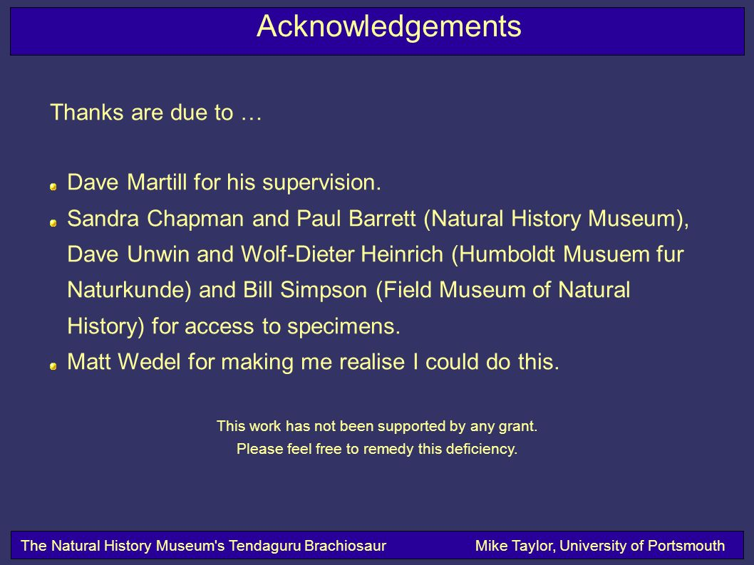 The Natural History Museum s Tendaguru BrachiosaurMike Taylor, University of Portsmouth Acknowledgements Thanks are due to … Dave Martill for his supervision.