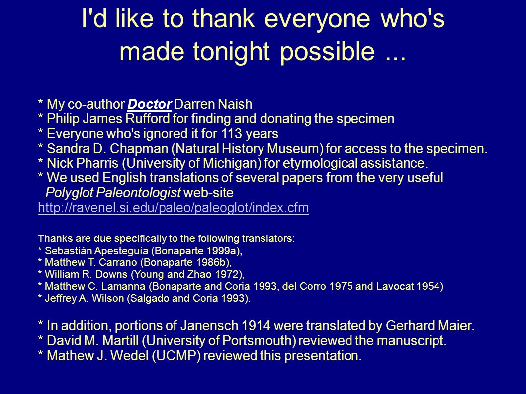 I'd like to thank everyone who's made tonight possible... * My co-author Doctor Darren Naish * Philip James Rufford for finding and donating the speci