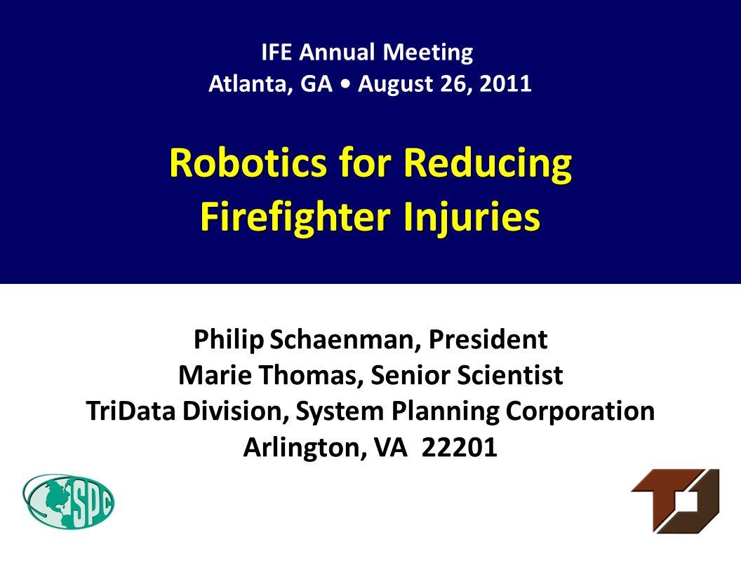 Philip Schaenman, President Marie Thomas, Senior Scientist TriData Division, System Planning Corporation Arlington, VA 22201 Robotics for Reducing Fir