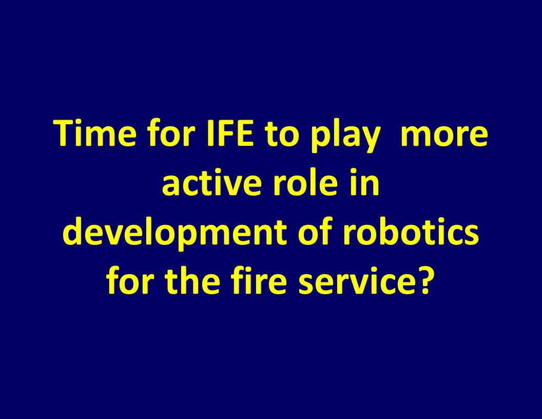 Time for IFE to play more active role in development of robotics for the fire service?