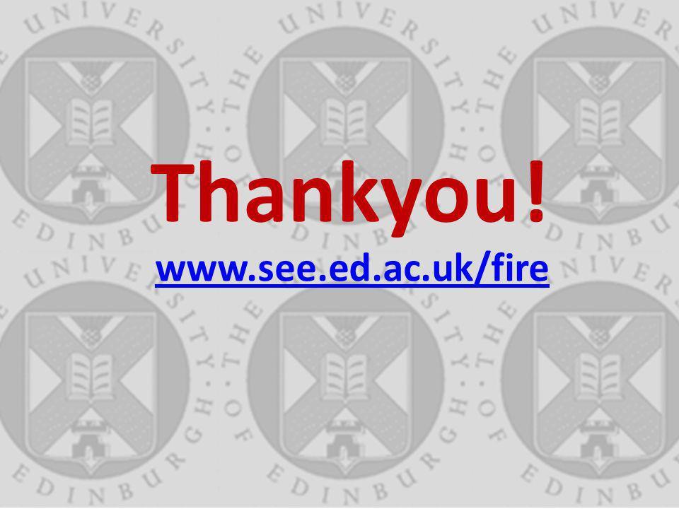 Thankyou! www.see.ed.ac.uk/fire