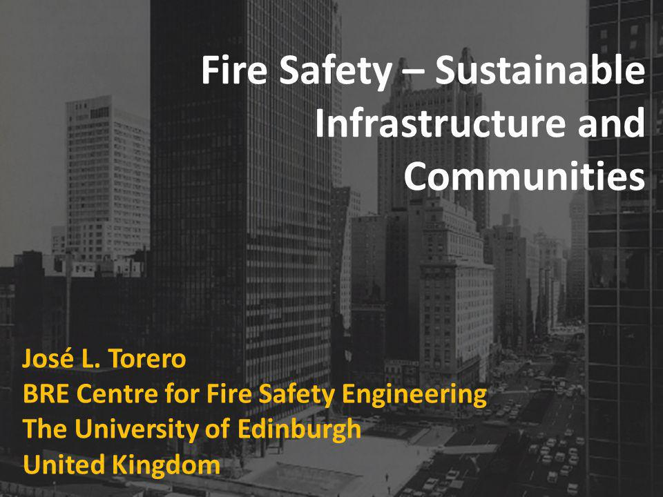 Fire Safety – Sustainable Infrastructure and Communities José L.