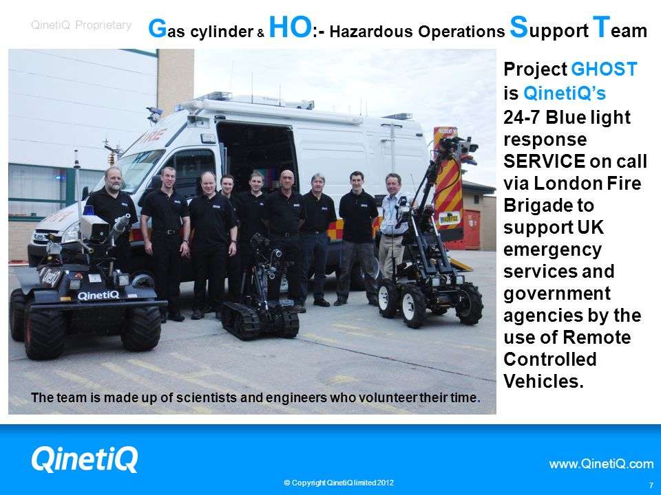 QinetiQ Proprietary www.QinetiQ.com © Copyright QinetiQ limited 2012 8 Portable (40kg), highly mobile, fast and manoeuvrable.