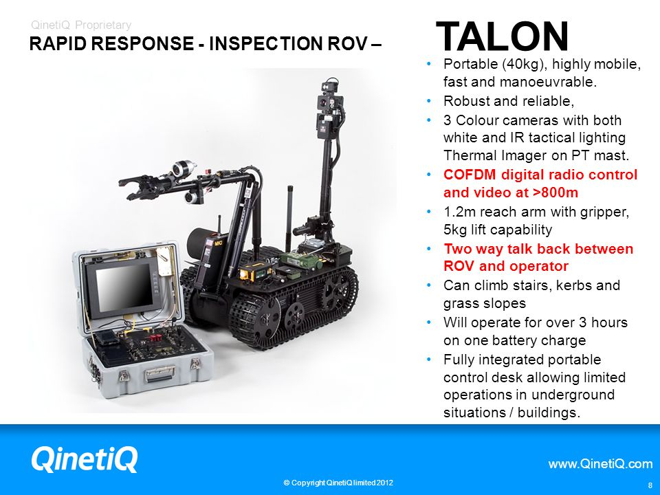 QinetiQ Proprietary www.QinetiQ.com © Copyright QinetiQ limited 2012 9 GHOST TALON is fitted with calibrated thermal imager and facility to undertake wetting tests It can also be fitted with CBRN sensors and relay data back to command vehicle.