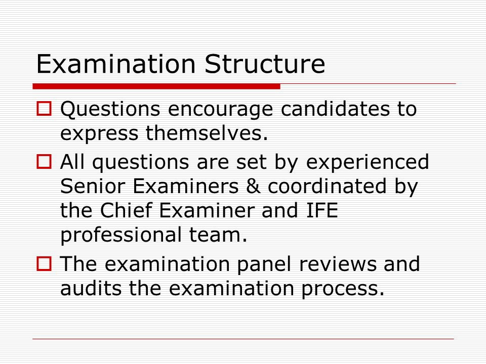Examination Structure Questions encourage candidates to express themselves.