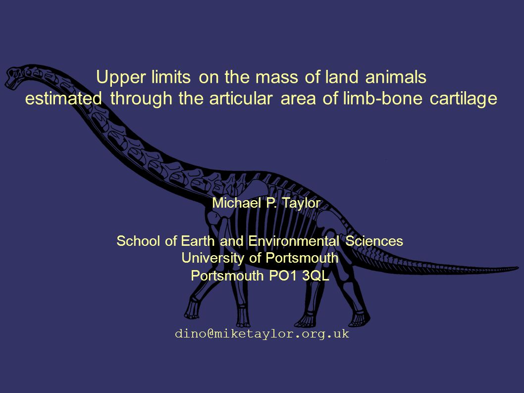 Upper limits on the mass of land animals estimated through the articular area of limb-bone cartilage Michael P. Taylor School of Earth and Environment