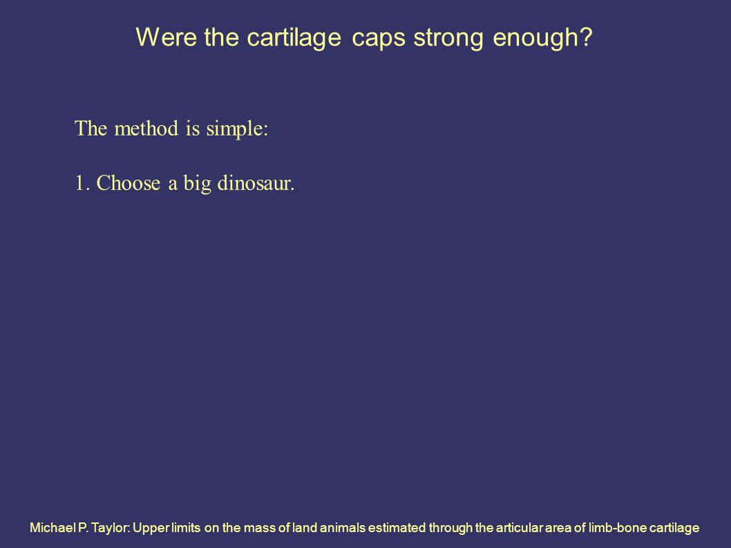 Michael P. Taylor: Upper limits on the mass of land animals estimated through the articular area of limb-bone cartilage Were the cartilage caps strong